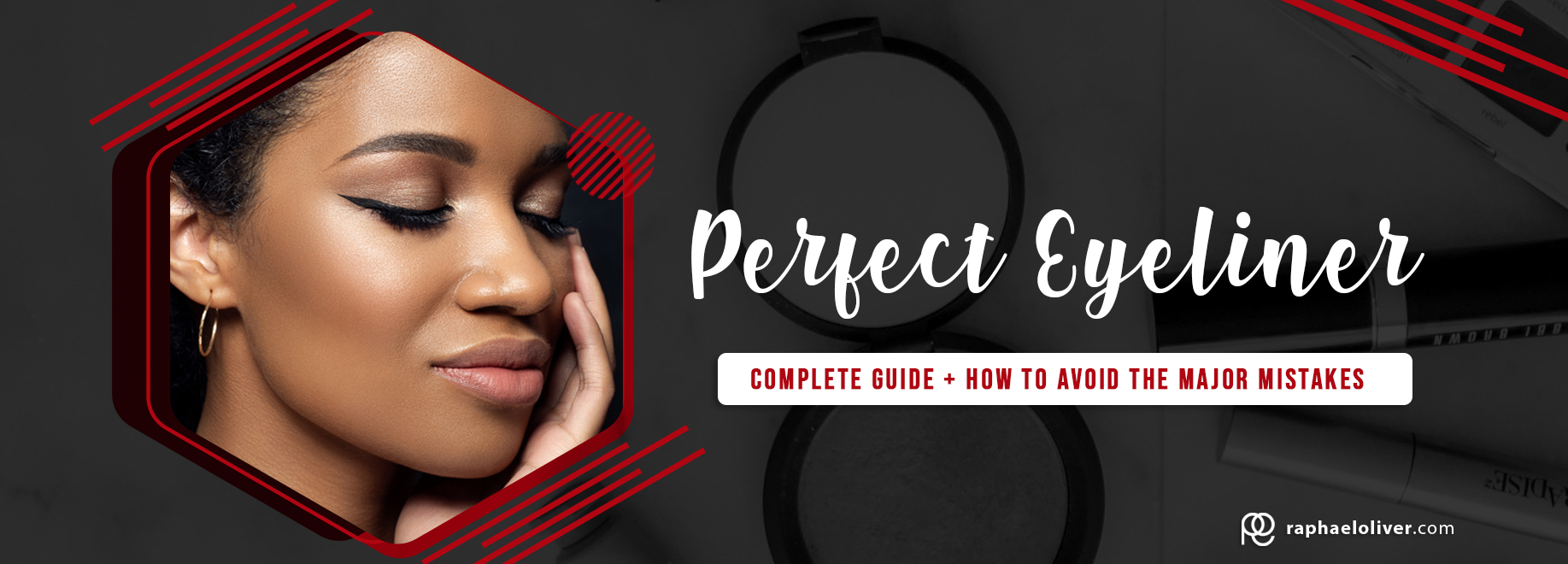 How to make make a perfect eyeliner – Complete Guide + how to avoid the major mistakes