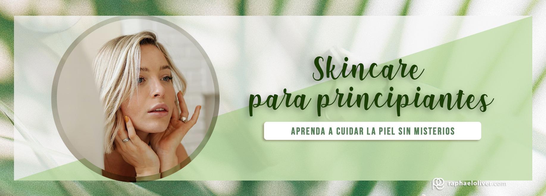 Skincare para principiantes: aprenda a cuidar la piel sin misterios